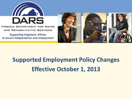 Supported Employment Policy Changes Effective October 1, 2013.