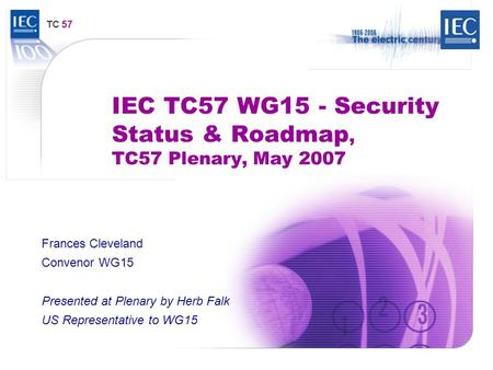 IEC TC57 WG15 - Security Status & Roadmap, TC57 Plenary, May 2007