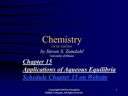 Copyright©2000 by Houghton Mifflin Company. All rights reserved. 1 Chemistry FIFTH EDITION by Steven S. Zumdahl University of Illinois Chapter 15 Applications.