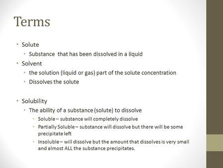 Terms Solute Substance that has been dissolved in a liquid Solvent the solution (liquid or gas) part of the solute concentration Dissolves the solute Solubility.