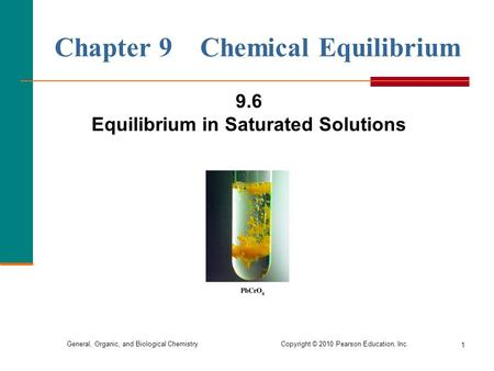General, Organic, and Biological Chemistry Copyright © 2010 Pearson Education, Inc. 1 Chapter 9 Chemical Equilibrium 9.6 Equilibrium in Saturated Solutions.