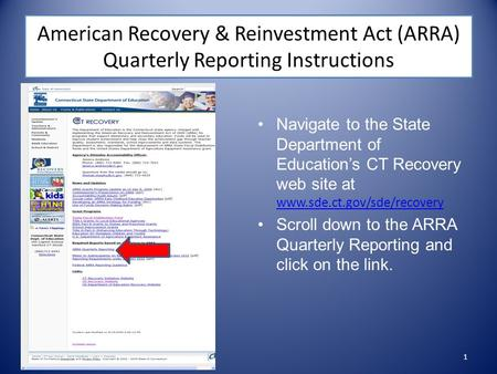 American Recovery & Reinvestment Act (ARRA) Quarterly Reporting Instructions Navigate to the State Department of Education's CT Recovery web site at www.sde.ct.gov/sde/recovery.
