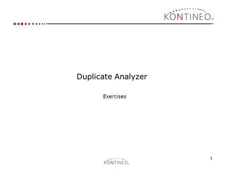 1 Duplicate Analyzer Exercises. 2 Installation and Initial Configuration: Exercises Exercises 1.Install Duplicate Analyzer on your local PC. 2.Configure.