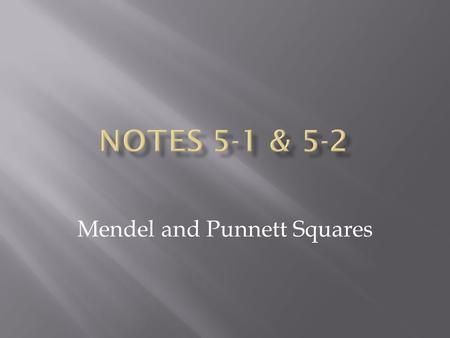 Mendel and Punnett Squares.  Mendel was a geneticist who studied pea plants  He began his experiments by crossing 2 purebred organisms.