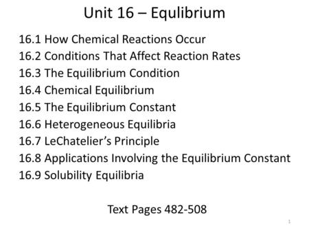Unit 16 – Equlibrium 16.1 How Chemical Reactions Occur 16.2 Conditions That Affect Reaction Rates 16.3 The Equilibrium Condition 16.4 Chemical Equilibrium.