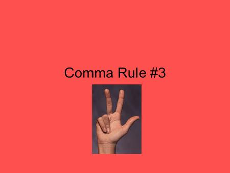 Comma Rule #3. Comma Rule #3: use commas with standard conventions. 1.In salutations and closings of friendly letters Example: Dear Dad, Yours truly,