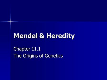 Mendel & Heredity Chapter 11.1 The Origins of Genetics.
