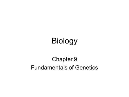 Biology Chapter 9 Fundamentals of Genetics. What is Genetics? a.Study of heredity b. Transmission of traits from parent to offspring.