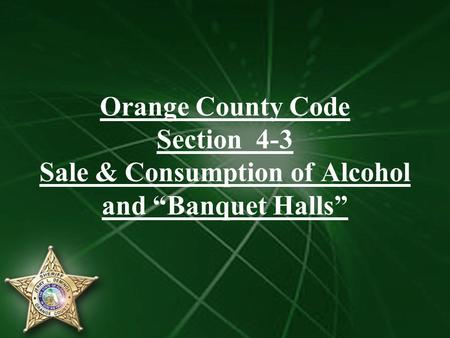 "Orange County Code Section 4-3 Sale & Consumption of Alcohol and ""Banquet Halls"""