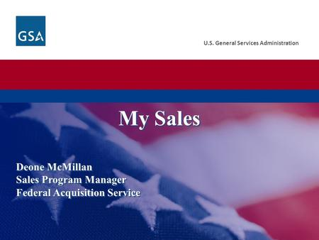U.S. General Services Administration Deone McMillan Sales Program Manager Federal Acquisition Service My Sales.