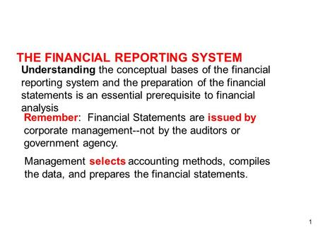1 THE FINANCIAL REPORTING SYSTEM Understanding the conceptual bases of the financial reporting system and the preparation of the financial statements is.