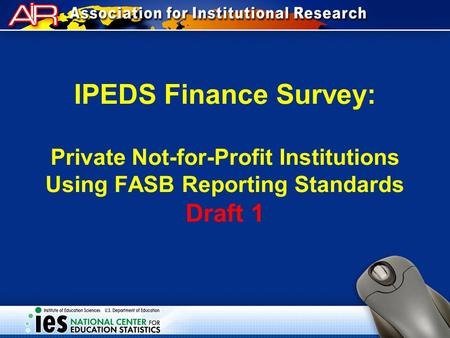 IPEDS Finance Survey: Private Not-for-Profit Institutions Using FASB Reporting Standards Draft 1.