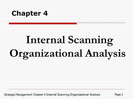 Strategic Management: Chapter 4 Internal Scanning Organizational Analysis Page 1 Internal Scanning Organizational Analysis Chapter 4.
