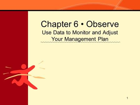 1 Chapter 6 Observe Use Data to Monitor and Adjust Your Management Plan.