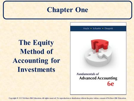 Chapter One The Equity Method of Accounting for Investments Copyright © 2015 McGraw-Hill Education. All rights reserved. No reproduction or distribution.
