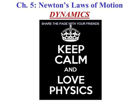 "Ch. 5: Newton's Laws of Motion DYNAMICS. Force Force: ""A push or a pull"". F is a VECTOR! Vector Addition is needed vector to add Forces!"