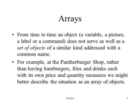 Arrays1 From time to time an object (a variable, a picture, a label or a command) does not serve as well as a set of objects of a similar kind addressed.