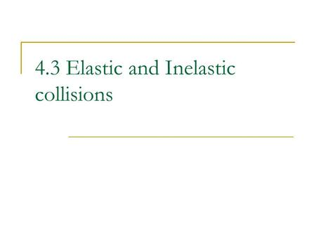 4.3 Elastic and Inelastic collisions. Consider this… Think very carefully about a system composed of two objects that are on a collision course.