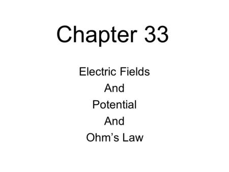 Chapter 33 Electric Fields And Potential And Ohm's Law.