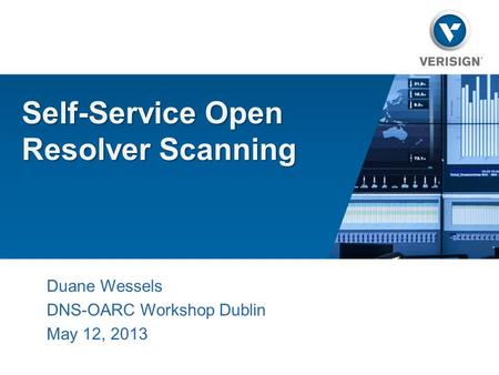 Self-Service Open Resolver Scanning Duane Wessels DNS-OARC Workshop Dublin May 12, 2013.
