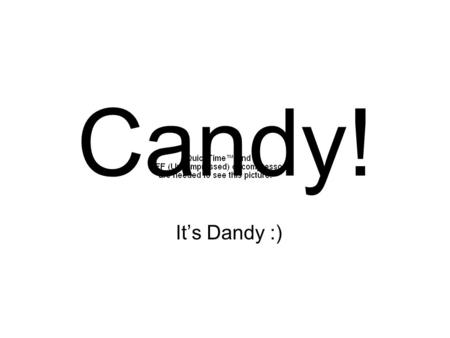 Candy! It's Dandy :). It's a Science… You must mix candies correctly and cook them to the exact temperature specified in the recipe. Otherwise, they won't.
