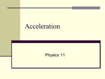 Acceleration Physics 11.