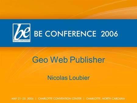 Geo Web Publisher Nicolas Loubier. Geo Web Publishing What is Geo Web Publisher ? Comprehensive solution for publishing geospatial information via the.