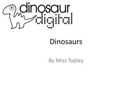 Dinosaurs By Miss Topley. The first dinosaurs appeared about 230 million years ago and for the next 160 million years the Earth belonged to these ancient.