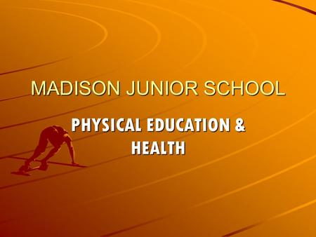 MADISON JUNIOR SCHOOL PHYSICAL EDUCATION & HEALTH.