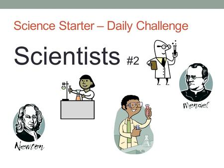 Science Starter – Daily Challenge Scientists #2. Science Trivia 1. Robert Bakker is a famous paleontologist. What did he study? A. Gorillas, B. Birds,