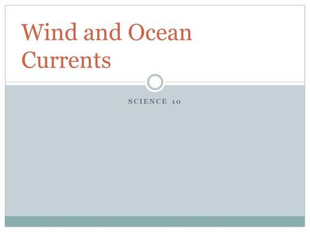 SCIENCE 10 Wind and Ocean Currents. A Little Background … Atmospheric Pressure is the pressure the air exerts as gravity pulls it towards the earth's.