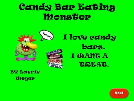 Candy Bar Eating Monster I love candy bars. I WANT A TREAT. BY Laurie Weger Next Yummy.