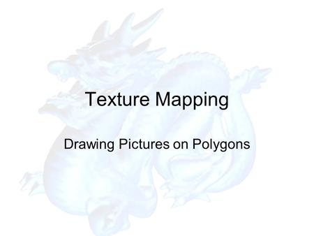 Texture Mapping Drawing Pictures on Polygons. Texture Mapping.