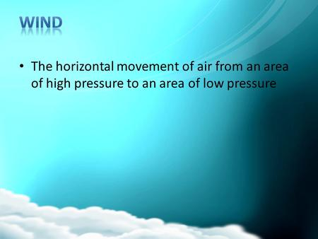 The horizontal movement of air from an area of high pressure to an area of low pressure.