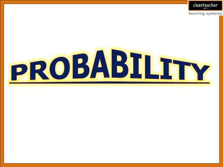 Topics What is Probability? Probability — A Theoretical Approach Example 1 Remarks Example 2 Example 3 Assessments Example 4 Probability — A Experimental.