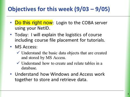 XP Objectives for this week (9/03 – 9/05) Do this right now : Login to the COBA server using your NetID. Today: I will explain the logistics of course.