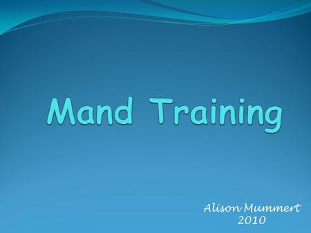 Alison Mummert 2010. What is a mand? (request/demand) A mand is basic communication (behavior that specifies what is going to serve as a reinforcer) Item.