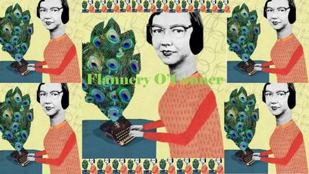 Flannery O'Conner Mary Flannery O'Connor Born on March 25, 1925, in Savannah, Georgia Died on August 3, 1964 She died from lupus, which she had been.