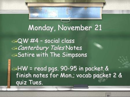 Monday, November 21 / QW #4 – social class / Canterbury Tales Notes / Satire with The Simpsons / HW = read pgs. 90-95 in packet & finish notes for Mon.;