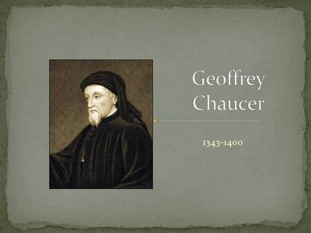 1343-1400. Chaucer was captured and held for ransom while fighting for England in the Hundred Years' War He held various jobs including royal messenger,