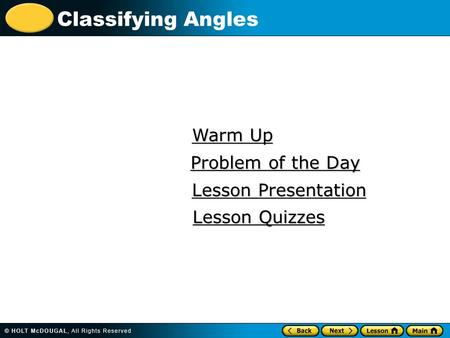 Classifying Angles Warm Up Warm Up Lesson Presentation Lesson Presentation Problem of the Day Problem of the Day Lesson Quizzes Lesson Quizzes.