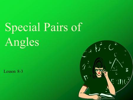 Special Pairs of Angles Lesson 8-3. Complementary Angles If the sum of the measures of two angles is exactly 90º then the angles are complementary.