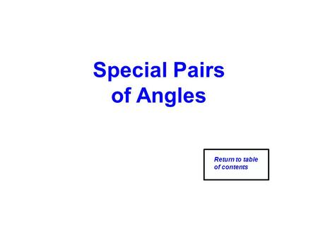 Special Pairs of Angles Return to table of contents.