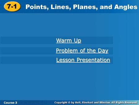 7-1 Points, Lines, Planes, and Angles Course 3 Warm Up Warm Up Problem of the Day Problem of the Day Lesson Presentation Lesson Presentation.