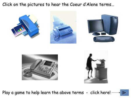 Play a game to help learn the above terms - click here! Click on the pictures to hear the Coeur d'Alene terms…
