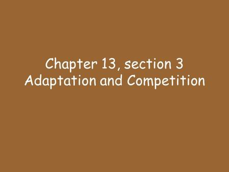 Chapter 13, section 3 Adaptation and Competition.