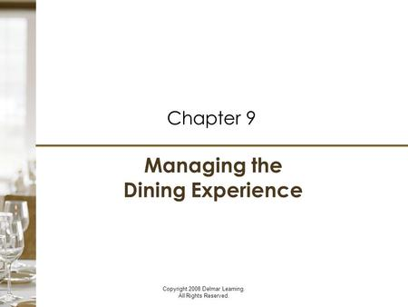 Managing the Dining Experience Chapter 9 Copyright 2008 Delmar Learning. All Rights Reserved.