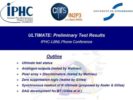 ULTIMATE: Preliminary Test Results IPHC-LBNL Phone Conference Outline  Ultimate test status  Analogue outputs (tested by Mathieu)  Pixel array + Discriminators.