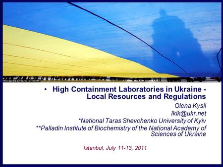 High Containment Laboratories in Ukraine - Local Resources and Regulations Olena Kysil *National Taras Shevchenko University of Kyiv **Palladin.