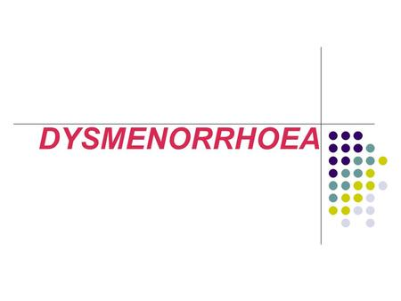DYSMENORRHOEA. Dysmenorrhea is defined as severe, cramping pain in the lower abdomen that occurs just before or during menses. (primary or secondary)